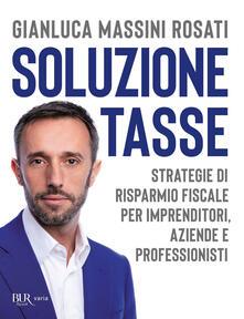 Soluzione tasse. Strategie di risparmio fiscale per imprenditori, aziende e professionisti.pdf