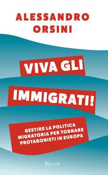 Viva gli immigrati! Gestire la politica migratoria per tornare protagonisti in Europa.pdf
