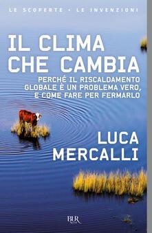 Il clima che cambia. Perché il riscaldamento globale è un problema vero, e come fare per fermarlo.pdf
