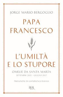 L umiltà e lo stupore. Omelie da Santa Marta. Settembre 2015-giugno 2017.pdf