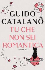 Libro Tu che non sei romantica Guido Catalano