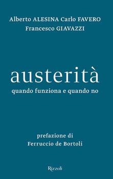 Austerità. Quando funziona e quando no - Alberto Alesina,Carlo Favero,Francesco Giavazzi - copertina