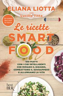 Festivalpatudocanario.es Le ricette Smartfood. 100 piatti con i cibi intelligenti che mimano il digiuno, combattono il sovrappeso e allungano la vita Image
