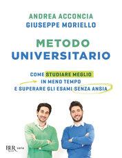 Libro Metodo universitario. Come studiare meglio in meno tempo e superare gli esami senza ansia Andrea Acconcia Giuseppe Moriello
