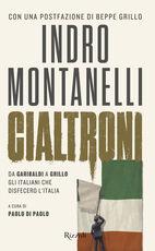 Libro Cialtroni. Da Garibaldi a Grillo gli italiani che disfecero l'Italia Indro Montanelli