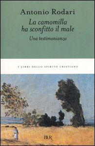 Foto Cover di La camomilla ha sconfitto il male. Una testimonianza, Libro di Antonio Rodari, edito da BUR Biblioteca Univ. Rizzoli