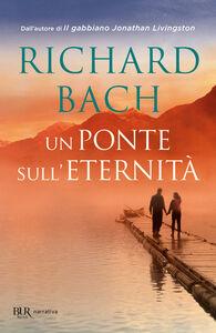 Foto Cover di Un ponte sull'eternità, Libro di Richard Bach, edito da BUR Biblioteca Univ. Rizzoli