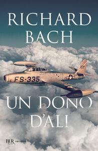 Foto Cover di Un dono d'ali, Libro di Richard Bach, edito da BUR Biblioteca Univ. Rizzoli