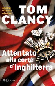 Libro Attentato alla corte d'Inghilterra Tom Clancy
