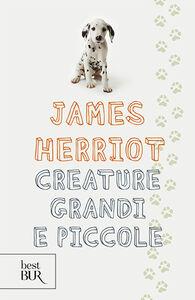 Foto Cover di Creature grandi e piccole, Libro di James Herriot, edito da BUR Biblioteca Univ. Rizzoli