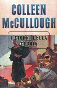 Foto Cover di I giorni della gloria, Libro di Colleen McCullough, edito da BUR Biblioteca Univ. Rizzoli