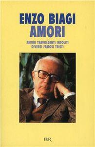Foto Cover di Amori, Libro di Enzo Biagi, edito da BUR Biblioteca Univ. Rizzoli