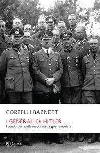 Libro I generali di Hitler. I condottieri della macchina da guerra nazista Correlli D. Barnett