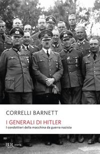 I generali di Hitler. I condottieri della macchina da guerra nazista