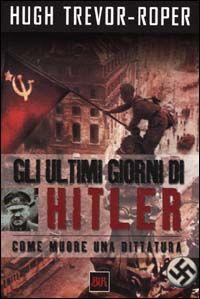 Gli ultimi giorni di Hitler. Come muore una dittatura