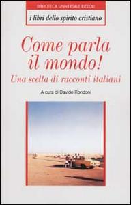 Libro Come parla il mondo! Una scelta di racconti italiani
