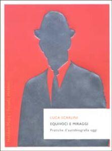 Libro Equivoci e miraggi. Pratiche d'autobiografia oggi Luca Scarlini
