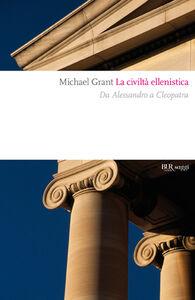 Libro La civiltà ellenistica. Il grande sogno dell'«Oikoumene» Michael Grant