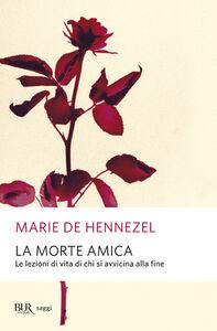 Libro La morte amica. Lezioni di vita da chi sta per morire Marie de Hennezel