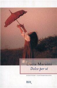 Libro Dolce per sé Dacia Maraini