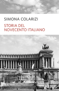 Libro Storia del Novecento italiano. Cent'anni di entusiasmo, di paure, di speranza Simona Colarizi