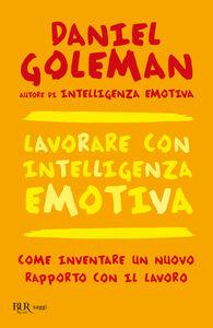 Libro Lavorare con intelligenza emotiva Daniel Goleman