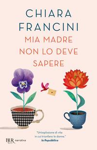 Mia madre non lo deve sapere - Francini, Chiara - wuz.it