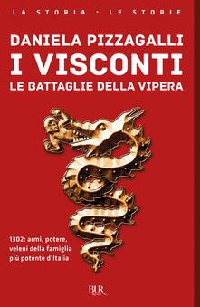 I Visconti. Le battaglie della vipera - Daniela Pizzagalli - copertina