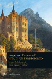 Foto Cover di Vita di un perdigiorno. Testo tedesco a fronte, Libro di Joseph K. von Eichendorff, edito da BUR Biblioteca Univ. Rizzoli