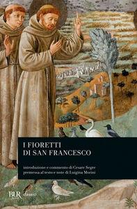Foto Cover di I fioretti di san Francesco, Libro di Francesco d'Assisi (san), edito da BUR Biblioteca Univ. Rizzoli