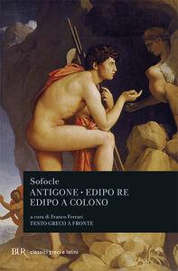 Foto Cover di Antigone-Edipo re-Edipo a Colono. Testo greco a fronte, Libro di Sofocle, edito da BUR Biblioteca Univ. Rizzoli