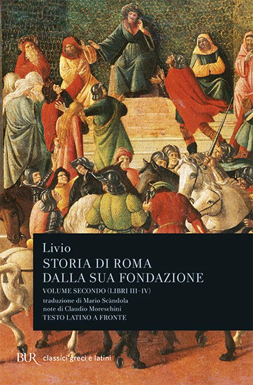 Storia di Roma dalla sua fondazione. Testo latino a fronte. Vol. 2: Libri 3-4.