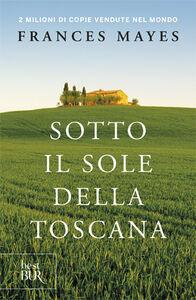 Foto Cover di Sotto il sole della Toscana, Libro di Frances Mayes, edito da BUR Biblioteca Univ. Rizzoli