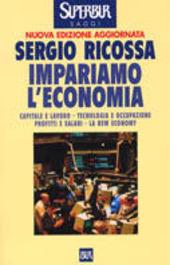 Impariamo l'economia. Capitale e lavoro, tecnologia e occupazione, profitti e salari, la new economy