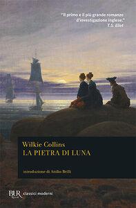 Foto Cover di La pietra di luna, Libro di Wilkie Collins, edito da BUR Biblioteca Univ. Rizzoli