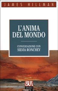 Libro L' anima del mondo. Conversazione con Silvia Ronchey James Hillman , Silvia Ronchey
