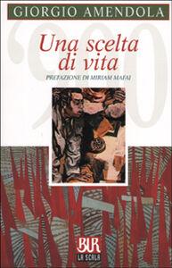 Foto Cover di Una scelta di vita, Libro di Giorgio Amendola, edito da BUR Biblioteca Univ. Rizzoli