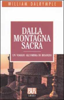Dalla montagna sacra. Un viaggio all'ombra di Bisanzio - William Dalrymple - copertina