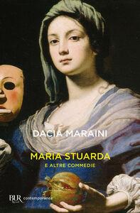 Foto Cover di Maria Stuarda e altre commedie, Libro di Dacia Maraini, edito da BUR Biblioteca Univ. Rizzoli