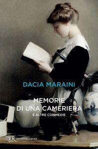 Foto Cover di Memorie di una cameriera e altre commedie, Libro di Dacia Maraini, edito da BUR Biblioteca Univ. Rizzoli