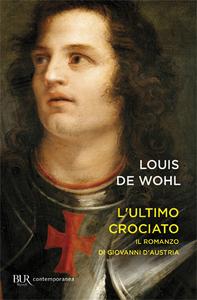 Libro L' ultimo crociato. Il ragazzo che vinse a Lepanto Louis De Wohl