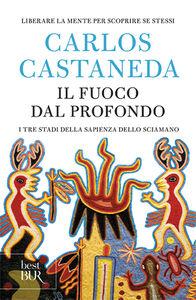Foto Cover di Il fuoco dal profondo, Libro di Carlos Castaneda, edito da BUR Biblioteca Univ. Rizzoli