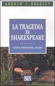 Libro La tragedia di Shakespeare. Storia, personaggi, analisi Andrew C. Bradley