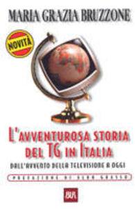 Libro L' avventurosa storia del TG in Italia. Dall'avvento della televisione a oggi M. Grazia Bruzzone