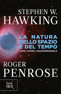 Foto Cover di La natura dello spazio e del tempo, Libro di Stephen Hawking,Roger Penrose, edito da BUR Biblioteca Univ. Rizzoli