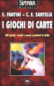 Libro I giochi di carte Elvio Fantini , Carlo E. Santelia
