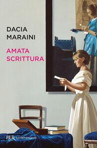 Libro Amata scrittura. Laboratorio di analisi, letture, proposte, conversazioni Dacia Maraini