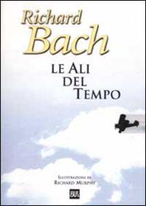 Foto Cover di Le ali del tempo, Libro di Richard Bach, edito da BUR Biblioteca Univ. Rizzoli