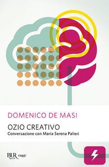 Ozio creativo. Conversazione con Maria Serena Palieri - Domenico De Masi,Maria Serena Palieri - copertina