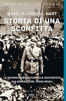 Mercatinidinataletorino.it Storia di una sconfitta. La seconda guerra mondiale raccontata dai generali del Terzo Reich Image